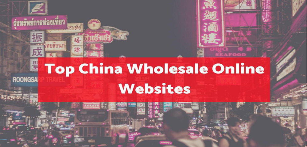 Looking for Top 5 Best China Wholesale Website That Can Be Trust