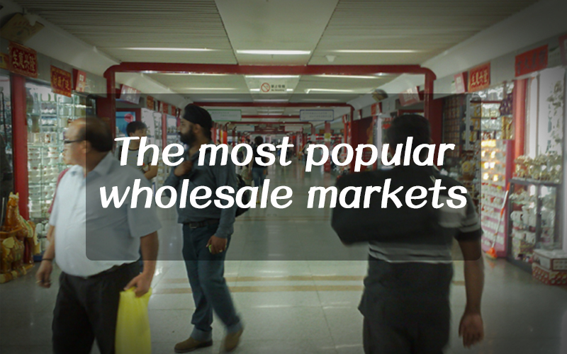 What Is the most popular wholesale markets in Yiwu & Guangzhou?