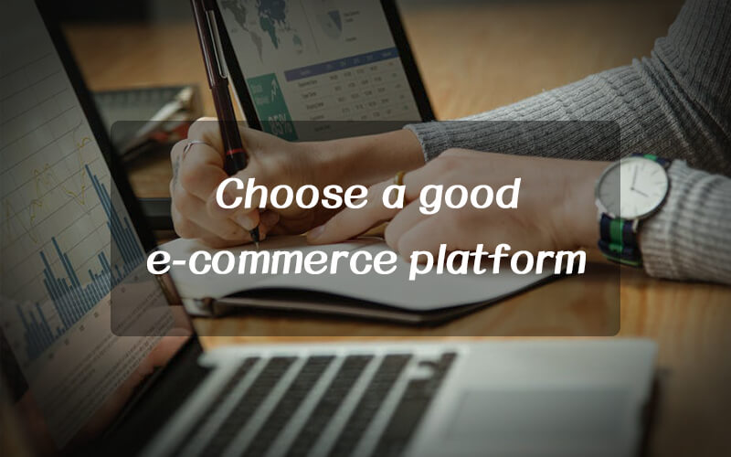 What you should consider before you choose a good e-commerce platform?